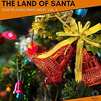 The Land Of Santa - 2020 Relaxing Piano Night, Vol. 3