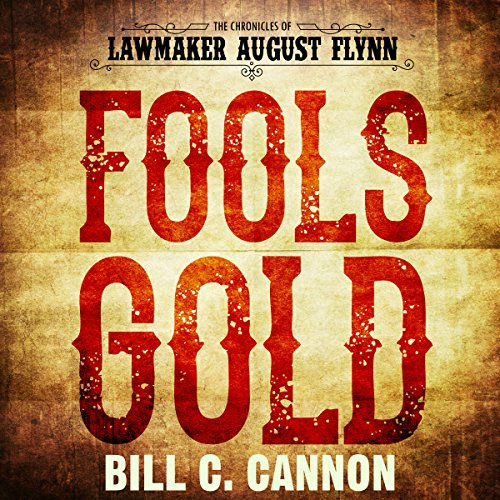 Fools Gold     The Chronicles of Lawmaker August Flynn, Book 1              By:                                                                                                                                 Bill C. Cannon                               Narrated by:                                                                                                                                 Michael Stuhre                      Length: 1 hr and 42 mins     Not rated yet     Overall 0.0