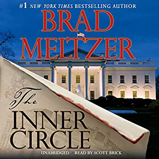 The Inner Circle                   By:                                                                                                                                 Brad Meltzer                               Narrated by:                                                                                                                                 Scott Brick                      Length: 14 hrs and 10 mins     4,668 ratings     Overall 4.0