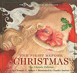 Image: The Night Before Christmas | Hardcover: The Classic Edition, The New York Times Bestseller | Hardcover – Illustrated: 48 pages | by Clement Moore (Author), Charles Santore (Illustrator). Publisher: Applesauce Press; Classic ed. edition (October 11, 2011)