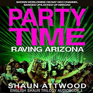 Party Time: Raving Arizona     English Shaun Trilogy, Book 1              By:                                                                                                                                 Shaun Attwood                               Narrated by:                                                                                                                                 Randal Schaffer                      Length: 12 hrs and 1 min     50 ratings     Overall 4.6