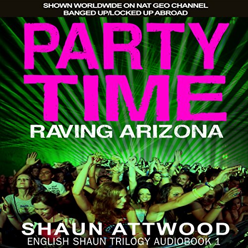Party Time: Raving Arizona     English Shaun Trilogy, Book 1              By:                                                                                                                                 Shaun Attwood                               Narrated by:                                                                                                                                 Randal Schaffer                      Length: 12 hrs and 1 min     18 ratings     Overall 4.7
