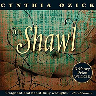 The Shawl                   By:                                                                                                                                 Cynthia Ozick                               Narrated by:                                                                                                                                 Yelena Shmulenson                      Length: 2 hrs and 3 mins     40 ratings     Overall 4.3