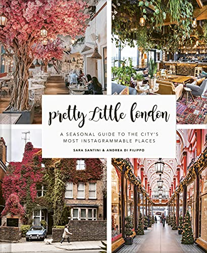 Compare Textbook Prices for Pretty Little London: A Seasonal Guide to the City's Most Instagrammable Places  ISBN 9780711257610 by Santini, Sara,Di Filippo, Andrea