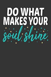 Do What Makes Your Soul Shine: This custom (6x9) Girl Women Power Empowerment Journal Notebook has 93 pages where you can write : to do list, quote of ... forget. Each page has an empowerment quote.