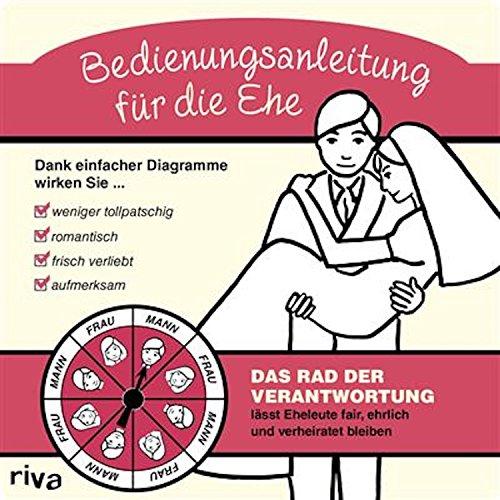 Bedienungsanleitung für die Ehe: Das Rad der Verantwortunglsstr Eheleute fair, zufrieden und verheiratet bleiben (German Edition)