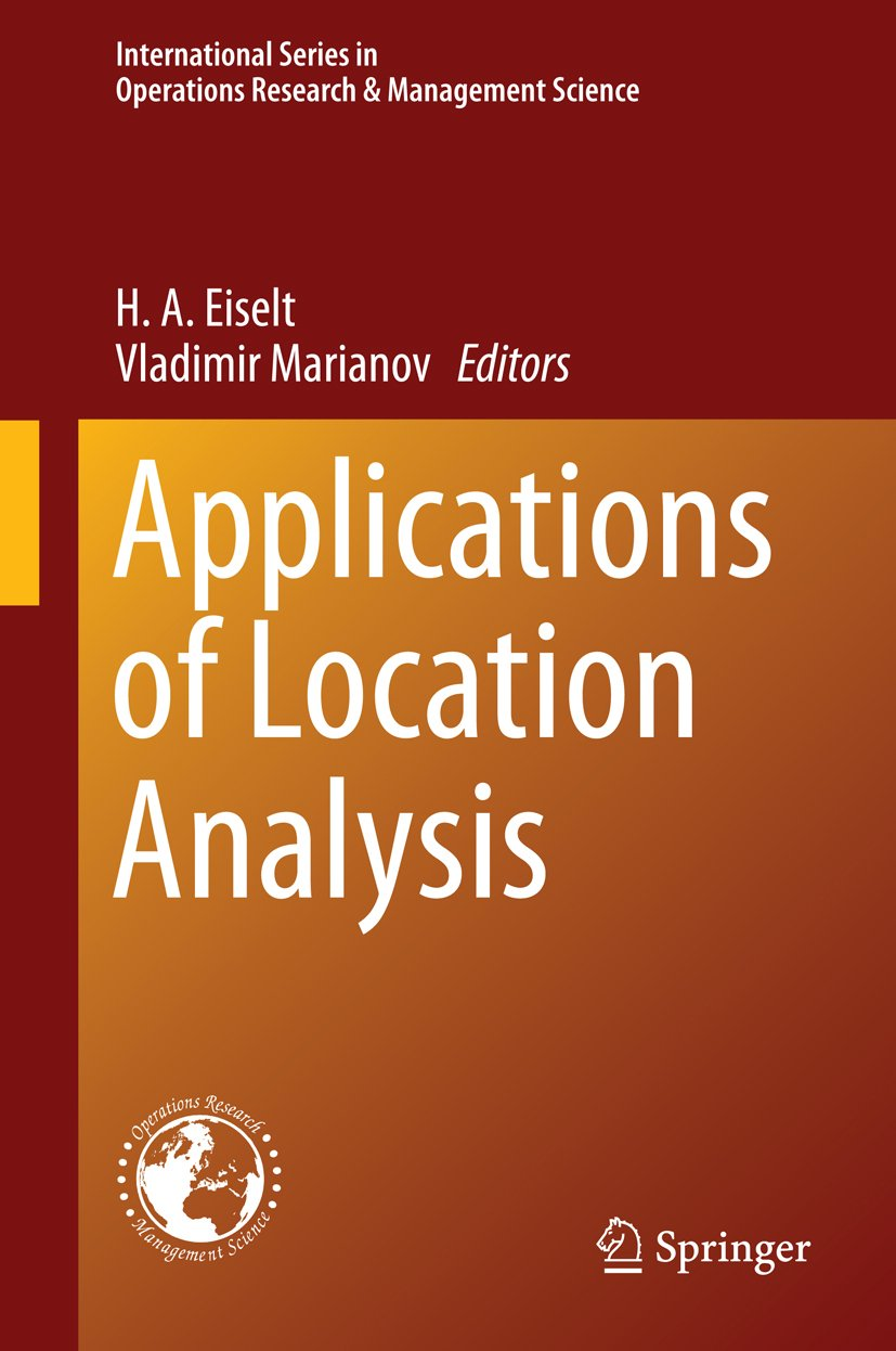 Applications of Location Analysis (International Series in Operations Research & Management Science Book 232)