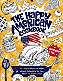 The Happy American Cookbook: 200+ Easy and Modern Food Recipes to Enjoy in the Comfort of Your Home and Feed Your Deepest Cravings