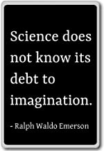 Science does not know its debt to imagi... - Ralph Waldo Emerson quotes fridge magnet, Black