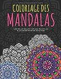 Coloriage des Mandalas: Livre de coloriage Mandalas Adultes & Enfants | Mandalas livre de coloriage anti-stress | Cahier de Coloriage Mandala adulte