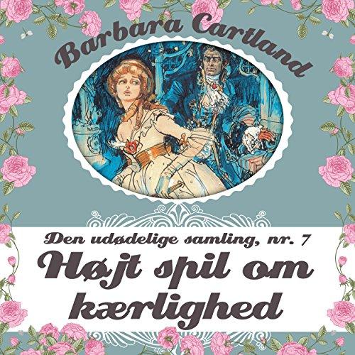 Højt spil om kaerlighed (Barbara Cartland - Den udødelige samling 7) audiobook cover art