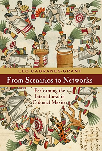 From Scenarios to Networks: Performing the Intercultural in Colonial Mexico (Performance Works) (English Edition)