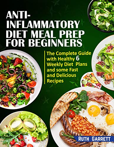 Anti-Inflammatory Diet Meal Prep for Beginners: The Complete Guide with Healthy 6 Weekly Diet Plans and some Fast and Delicious Recipes (English Edition)