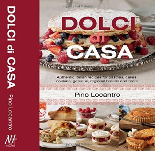 Dolci Di Casa: Authentic Italian Recipes for Pastries, Cakes, Cookies, Gateaux, Regional Breads and More by Pino Locantro (2014-05-01)