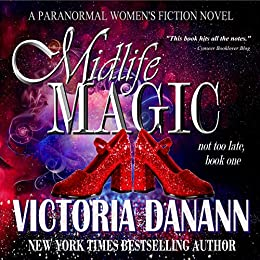 Midlife Magic: A Paranormal Women's Fiction Novel (Not Too Late Book 1) by [Victoria Danann]