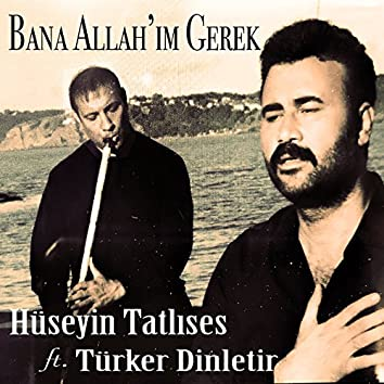 Bana Allah'ım Gerek (feat. Türker Dinletir)