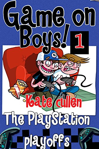 Funny books for boys 9-12 : 'Game On Boys! The PlayStation Play-offs': A Hilarious adventure for children 9-12 with illustrations. (Game on Boys Series Book 1) (English Edition)
