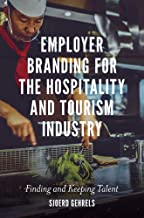 Employer Branding for the Hospitality and Tourism Industry: Finding and Keeping Talent