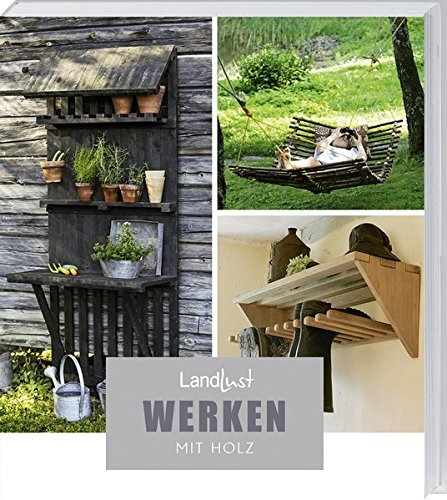 Landlust - Werken mit Holz