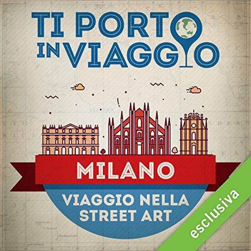 Ti porto in viaggio: Milano. Viaggio nella street art | Mariangela Traficante di TBnet