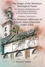 The Origin of the Wesleyan Theological Vision for Christian Globalization and the Pursuit of Pentecost in Early Pietist Re...