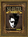 No Filter...Stories Better Left Untold: Part 1 (English Edition)