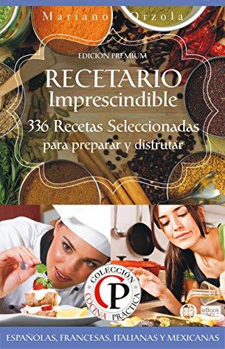 RECETARIO IMPRESCINDIBLE 5 : 336 recetas seleccionadas para preparar y disfrutar de la Cocina Internacional (Cocina Práctica - Edición Premium)