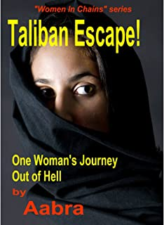 Taliban Escape!  One Woman's Journey Out of Hell (Women In Chains)