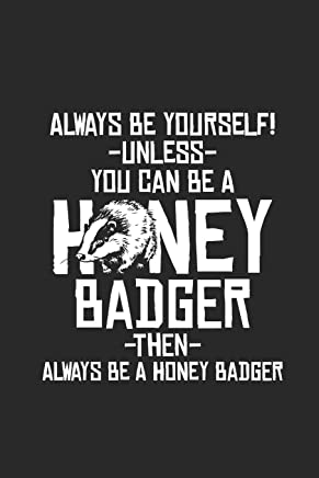 Honey Badger - Always Be Yourself: Blank Lined Notebook / Journal (6 X 9 -120 Pages) – Gift Idea For Animal Lover