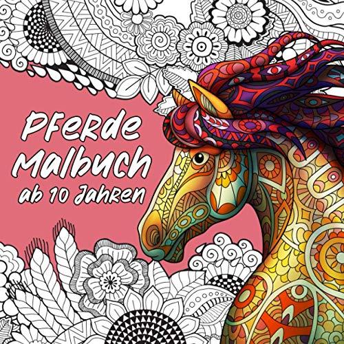 Pferde Malbuch: Für Mädchen ab 10 Jahren - Ein schönes Geschenk für Mädchen, Teenager und Erwachsene zum Ausmalen und Entspannen