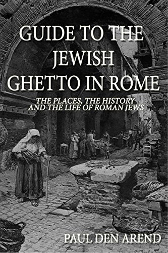 Guide to the Jewish Ghetto in Rome: The places, the history and the life of Roman Jews (English Edition)