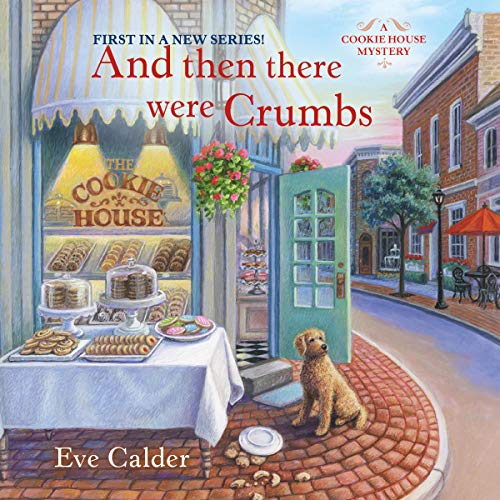 And Then There Were Crumbs: A Cookie House Mystery, Book 1