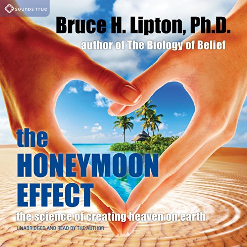 The Honeymoon Effect     The Science of Creating Heaven on Earth              By:                                                                                                                                 Bruce H. Lipton PhD                               Narrated by:                                                                                                                                 Bruce H. Lipton PhD,                                                                                        Margaret Horton                      Length: 4 hrs and 9 mins     184 ratings     Overall 4.4