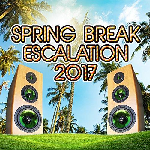 Spring Break Escalation 2017 [Explicit]