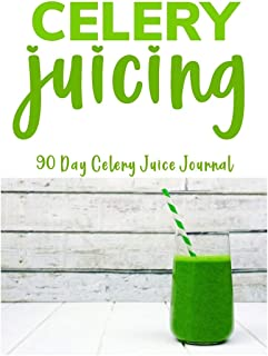 Celery Juicing - 90 Day Celery Juice Journal: Celery Juice Journal Logbook & Detox Tracker | Celery Juice Cleanse For Your...