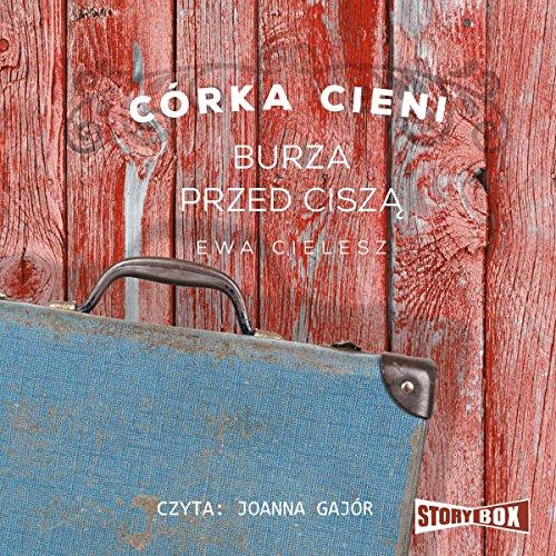 Burza przed cisza     Córka Cieni 3              By:                                                                                                                                 Ewa Cielesz                               Narrated by:                                                                                                                                 Joanna Gajór                      Length: 13 hrs and 55 mins     1 rating     Overall 5.0