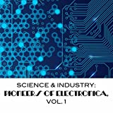 Science & Industry: Pioneers Of Electronica, Vol. 1