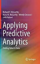 Applying Predictive Analytics: Finding Value in Data