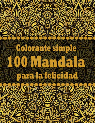Colorante simple 100 Mandala para la felicidad: Un libro para colorear para adultos con diversión, simple, fácil y relajante para niños, Páginas para colorear para niñas y principiantes