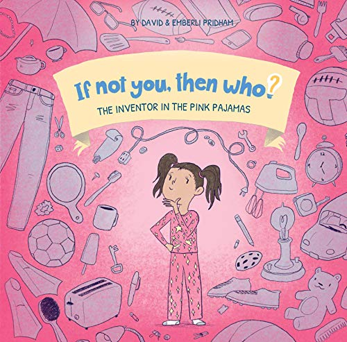 If Not You Then Who? The Inventor in the Pink Pajamas by Pridham, David