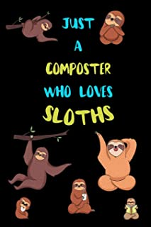 Just A Composter Who Loves Sloths: Funny Blank Lined Notebook Journal Gift Idea For (Lazy) Sloth Spirit Animal Lovers