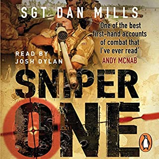 Sniper One     The Blistering True Story of a British Battle Group Under Siege              By:                                                                                                                                 Dan Mills                               Narrated by:                                                                                                                                 Josh Dylan                      Length: 10 hrs and 25 mins     708 ratings     Overall 4.8