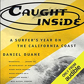 Caught Inside     A Surfer's Year on the California Coast              By:                                                                                                                                 Daniel Duane                               Narrated by:                                                                                                                                 James Patrick Cronin                      Length: 8 hrs and 25 mins     60 ratings     Overall 4.1