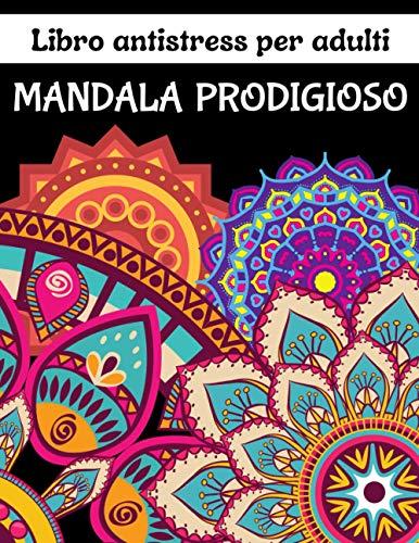 MANDALA PRODIGIOSO Libro antistress per adulti: Un libro da colorare per adulti con meravigliosi mandala per alleviare lo stress, relax, divertimento, ... | ... (Libri da colorare per adulti)
