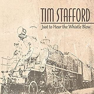 Just to Hear the Whistle Blow by Tim Stafford (2013-05-04)