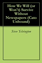 How We Will (or Won't) Survive Without Newspapers (Cato Unbound Book 72009)