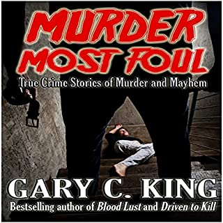 Murder Most Foul     True Crime Stories of Murder and Mayhem              By:                                                                                                                                 Gary C King                               Narrated by:                                                                                                                                 Dan Orders                      Length: 11 hrs and 9 mins     Not rated yet     Overall 0.0