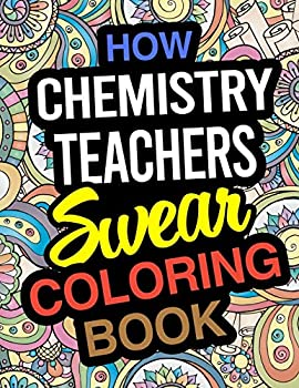 How Chemistry Teachers Swear Coloring Book  Chemistry Teacher Coloring Books