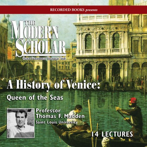 The Modern Scholar: A History of Venice     Queen of the Seas              By:                                                                                                                                 Prof. Thomas F. Madden                               Narrated by:                                                                                                                                 Thomas F. Madden                      Length: 7 hrs and 41 mins     152 ratings     Overall 4.2