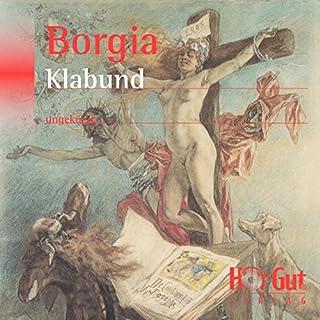 Borgia     Roman einer Familie              Autor:                                                                                                                                 Klabund                               Sprecher:                                                                                                                                 Sebastian Dunkelberg                      Spieldauer: 4 Std. und 57 Min.     9 Bewertungen     Gesamt 3,6